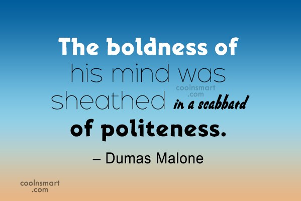 Boldness Quote: The boldness of his mind was sheathed...