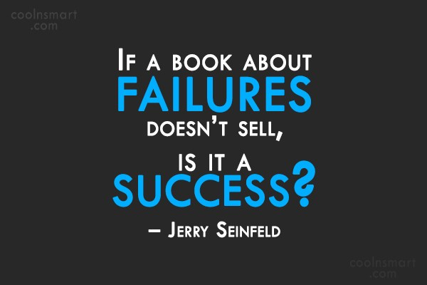 Quote: If a book about failures doesn't sell,...