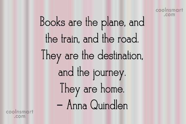 Travel Quote: Books are the plane, and the train,...