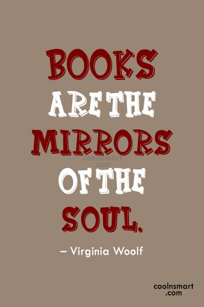Quote: Books are the mirrors of the soul....