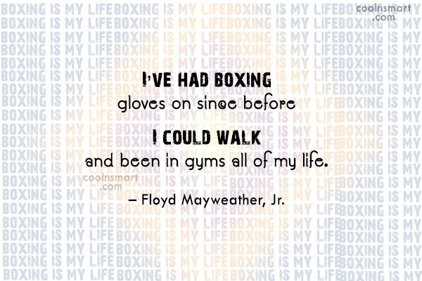 Quote: I've had boxing gloves on since before...
