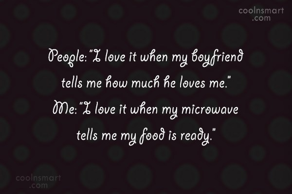 "Loneliness Quote: People: ""I love it when my boyfriend..."