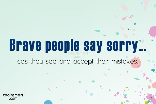 Sorry Quote: Brave people say sorry…cos they see and...