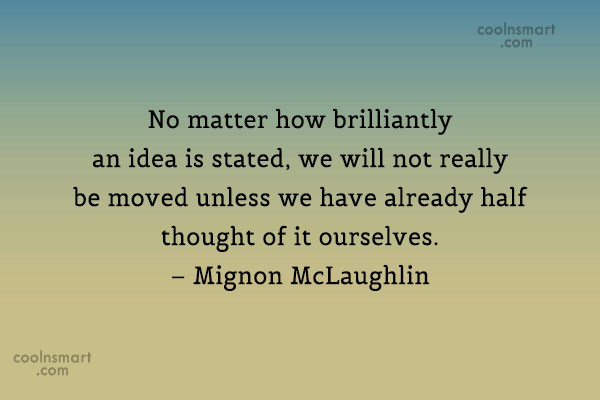 Ideas Quote: No matter how brilliantly an idea is...