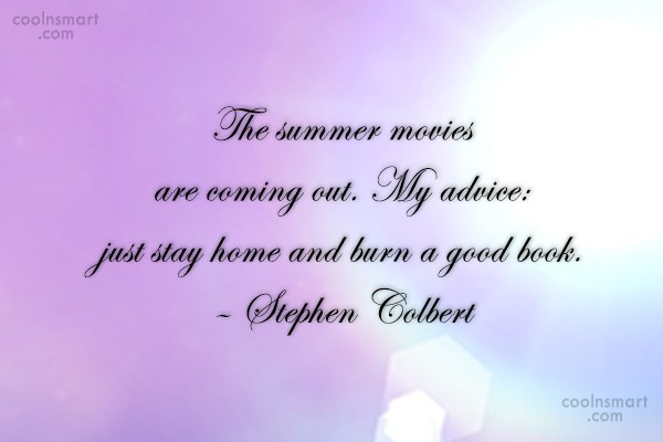 Summer Quote: The summer movies are coming out. My...