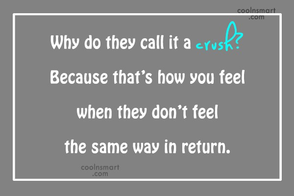 Crush Quote: Why do they call it a crush?...