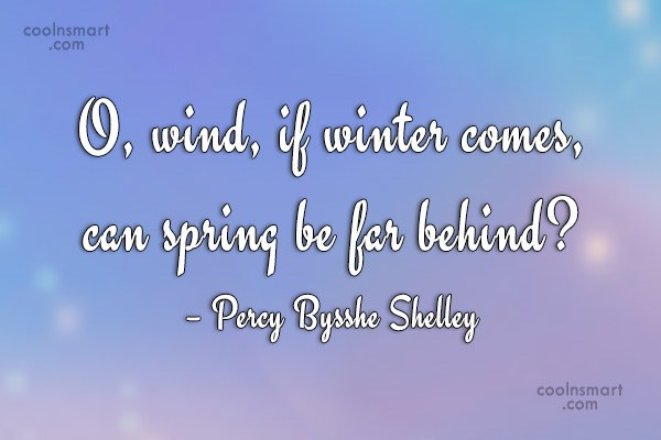 Quote: O, wind, if winter comes, can spring...