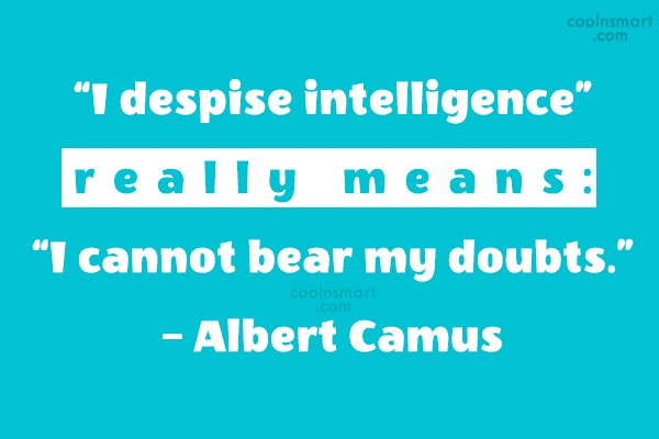 "Insecurity Quote: ""I despise intelligence"" really means: ""I cannot..."