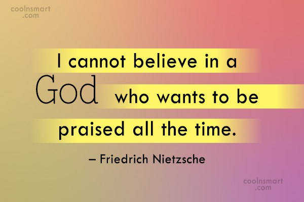 Quote: I cannot believe in a God who...
