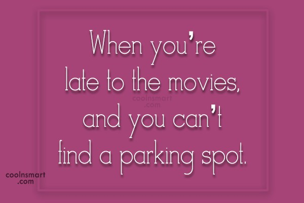Funny Frustrating Moments Quote: When you're late to the movies, and...