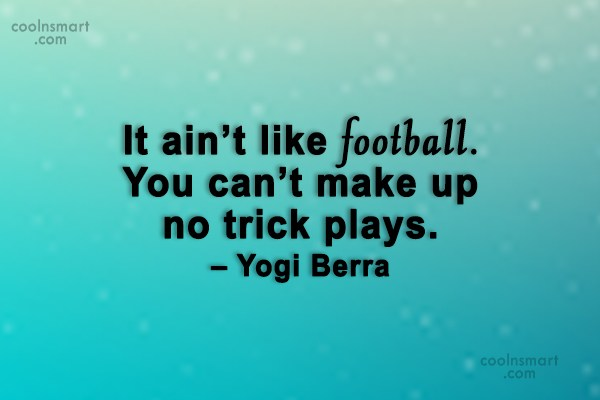 Baseball Quote: It ain't like football. You can't make...