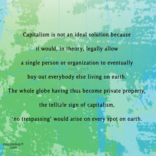 Quote: Capitalism is not an ideal solution because...