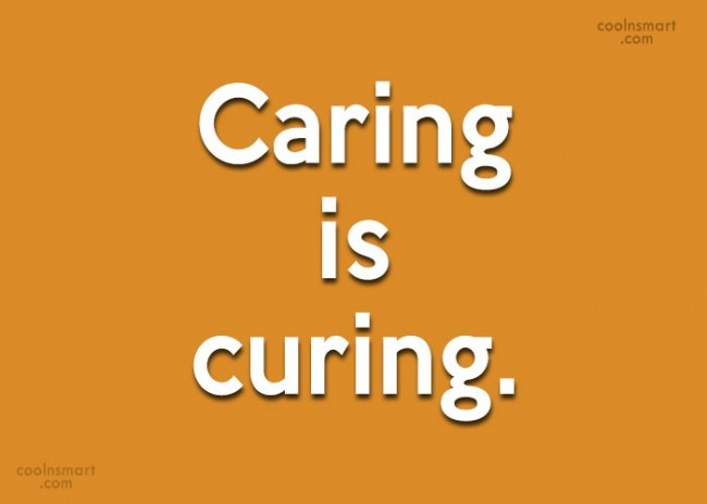Care Quote: Caring is curing.