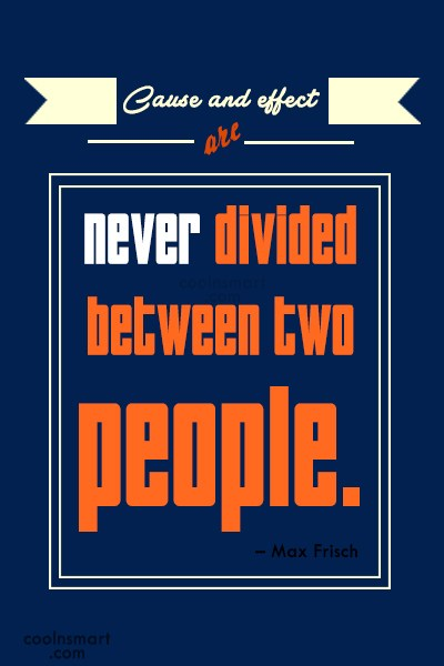 Quote: Cause and effect are never divided between...