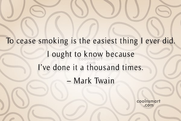 Quote: To cease smoking is the easiest thing...