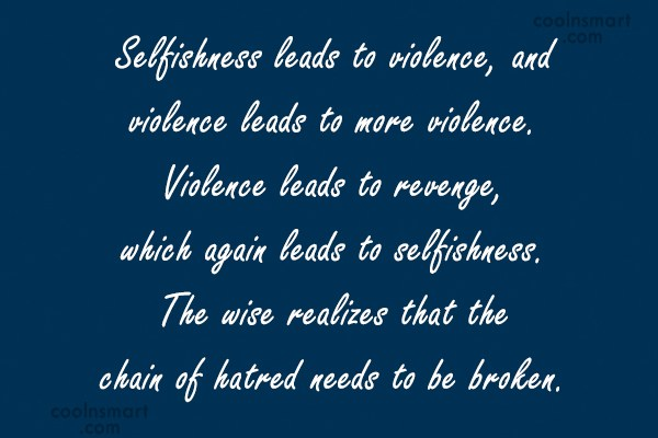 Revenge Quote: Selfishness leads to violence, and violence leads...