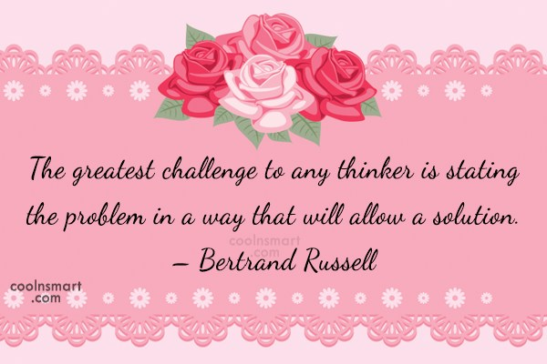 Challenge Quote: The greatest challenge to any thinker is...