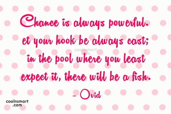 Quote: Chance is always powerful. Let your hook...