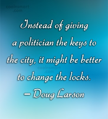 Images Quote: Instead of giving a politician the keys...