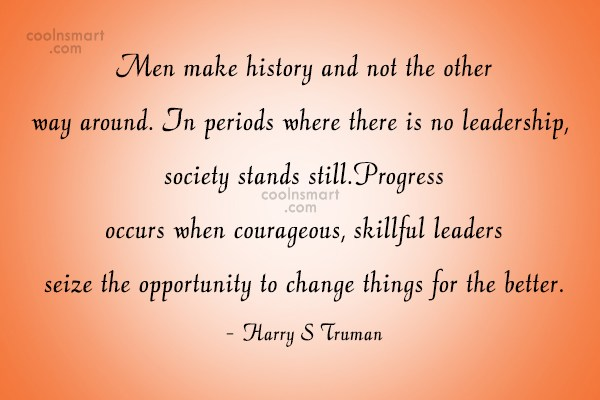 Progress Quote: Men make history and not the other...