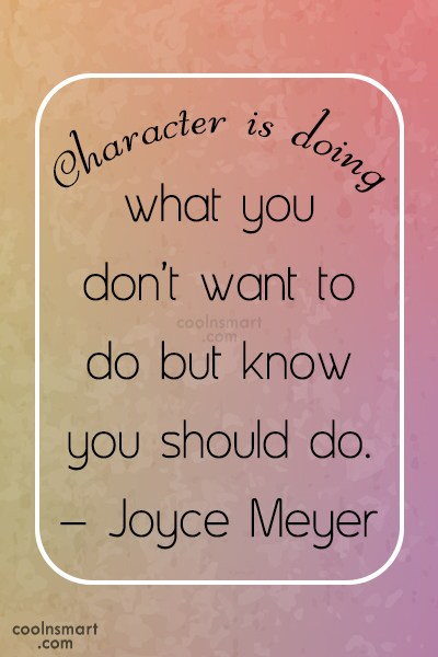 Quote: Character is doing what you don't want...