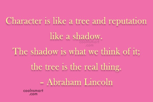 Reputation Quote: Character is like a tree and reputation...