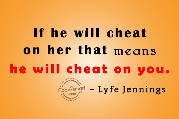 Cheating Quote: If he will cheat on her that...
