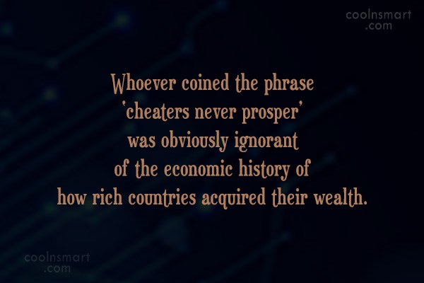 Politics Quote: Whoever coined the phrase 'cheaters never prosper'...