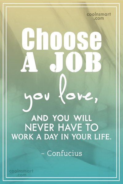 Job Quote: Choose a job you love, and you...