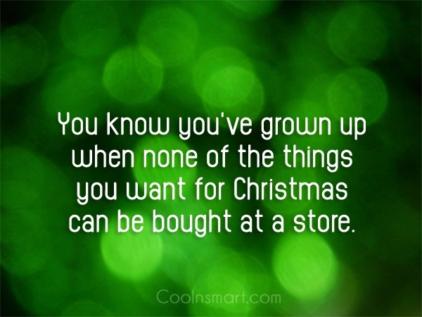 Christmas Quote: You know you've grown up when none...