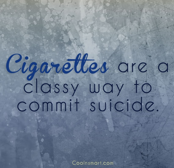 Smoking Quote: Cigarettes are a classy way to commit...