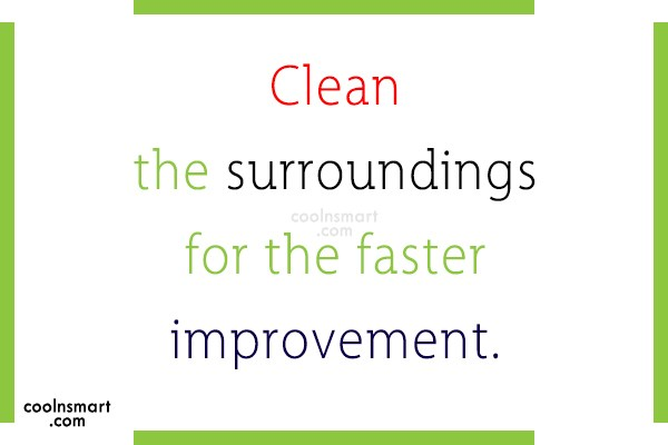 Quote: Clean the surroundings for the faster improvement