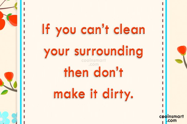 Environment Quote: If you can't clean your surrounding then...
