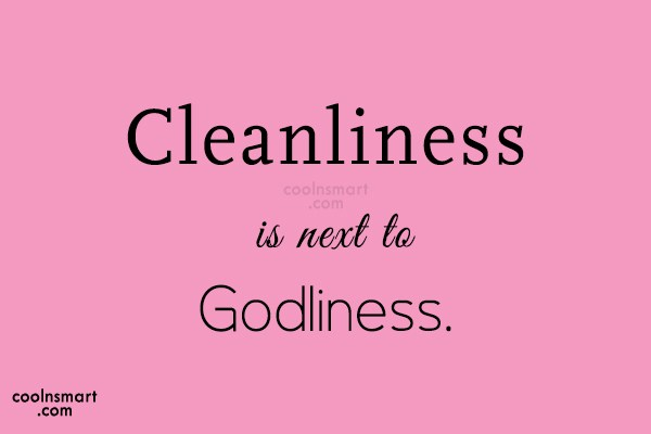 Nature Quote: Cleanliness is next to Godliness