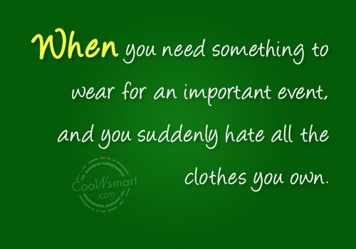Funny Frustrating Moments Quote: When you need something to wear for...