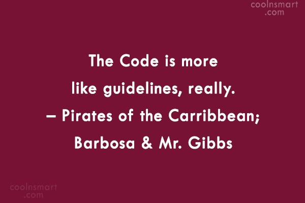 Pirate Quote: The Code is more like guidelines, really....