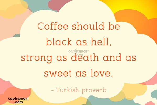 Coffee Quote: Coffee should be black as hell, strong...