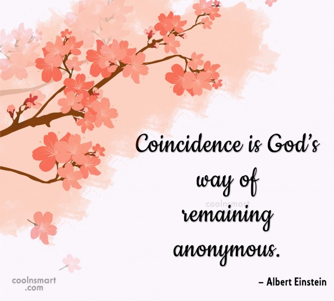 Quote: Coincidence is God's way of remaining anonymous....