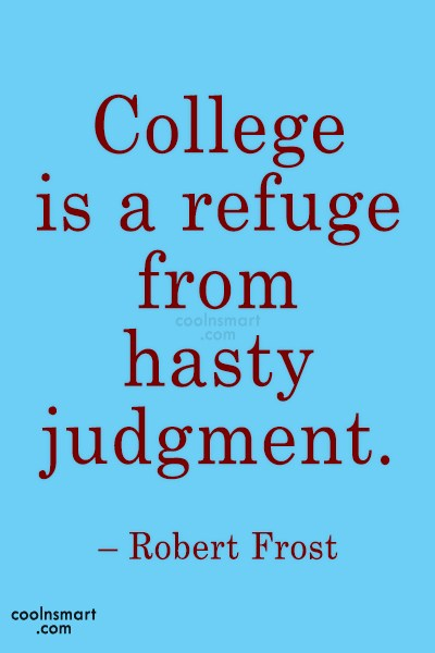 College Quote: College is a refuge from hasty judgment....