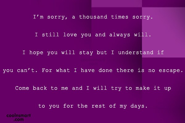 Quote: I'm sorry, a thousand times sorry. I...