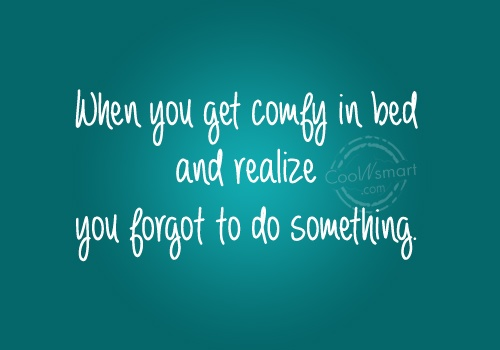 Funny Frustrating Moments Quote: When you get comfy in bed and...