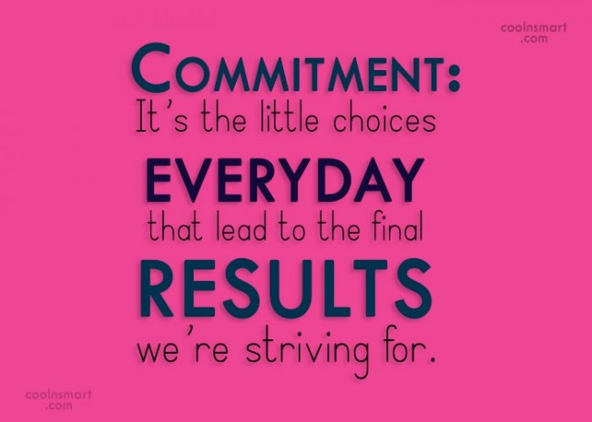 Commitment Quote: Commitment: It's the little choices everyday that...
