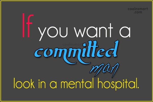 Commitment Quote: If you want a committed man look...