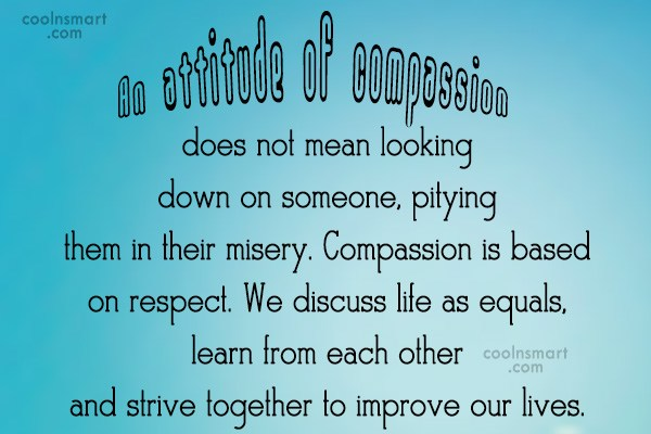 Compassion Quote: An attitude of compassion does not mean...
