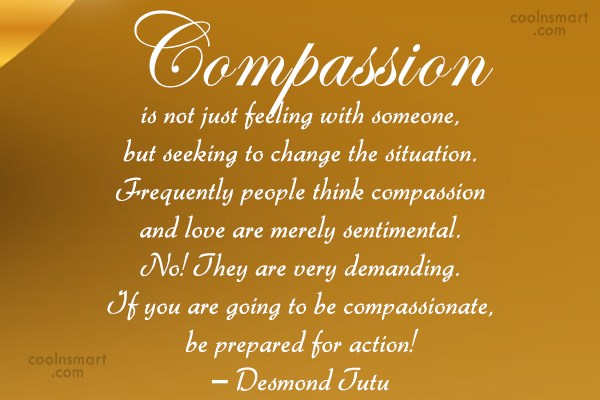 Compassion Quote: Compassion is not just feeling with someone,...