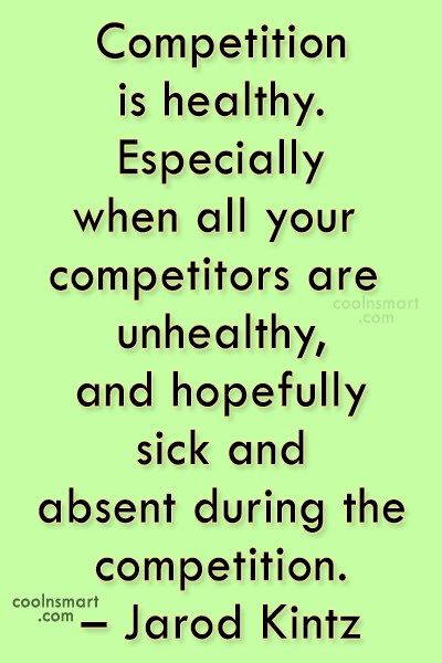 Quote: Competition is healthy. Especially when all your...