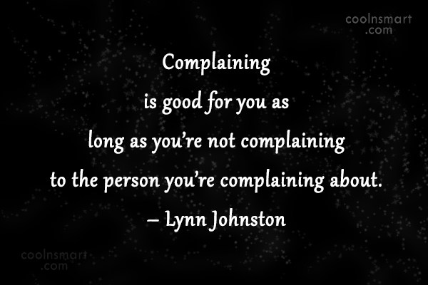 Quote: Complaining is good for you as long...