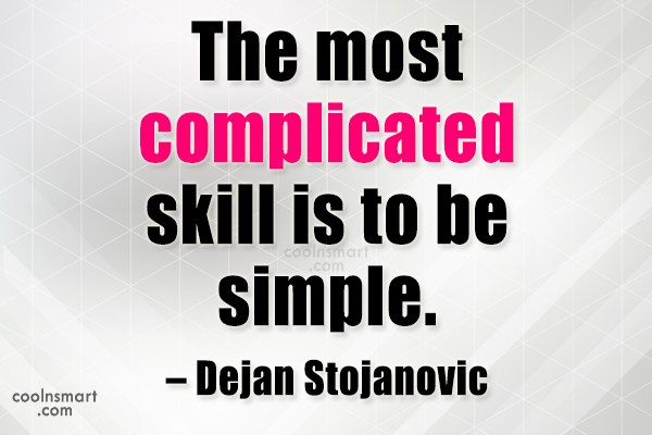 Simplicity Quote: The most complicated skill is to be...