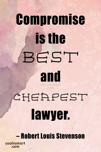 Quote: Compromise is the best and cheapest lawyer....