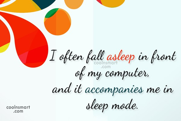 Quote: I often fall asleep in front of...